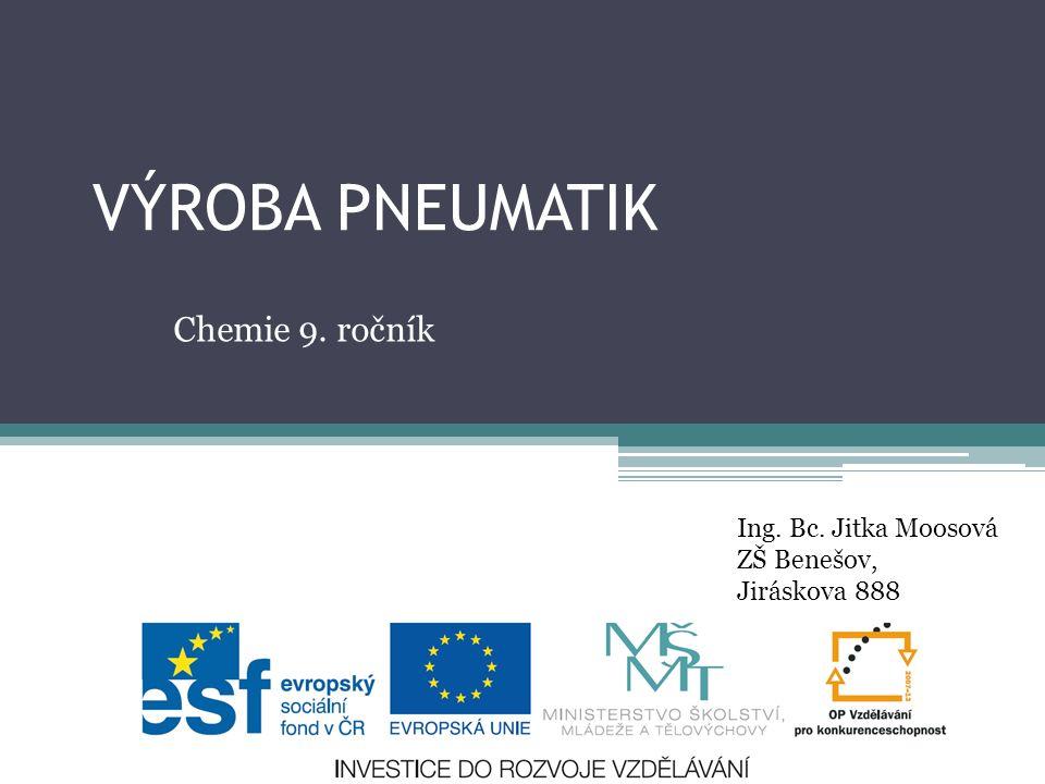 VÝROBA PNEUMATIK Chemie 9. ročník Ing. Bc. Jitka Moosová ZŠ Benešov, Jiráskova 888