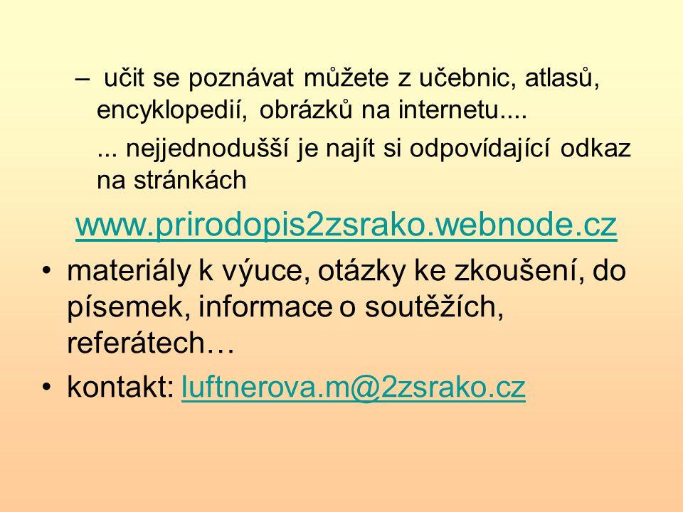 – učit se poznávat můžete z učebnic, atlasů, encyklopedií, obrázků na internetu....... nejjednodušší je najít si odpovídající odkaz na stránkách www.p