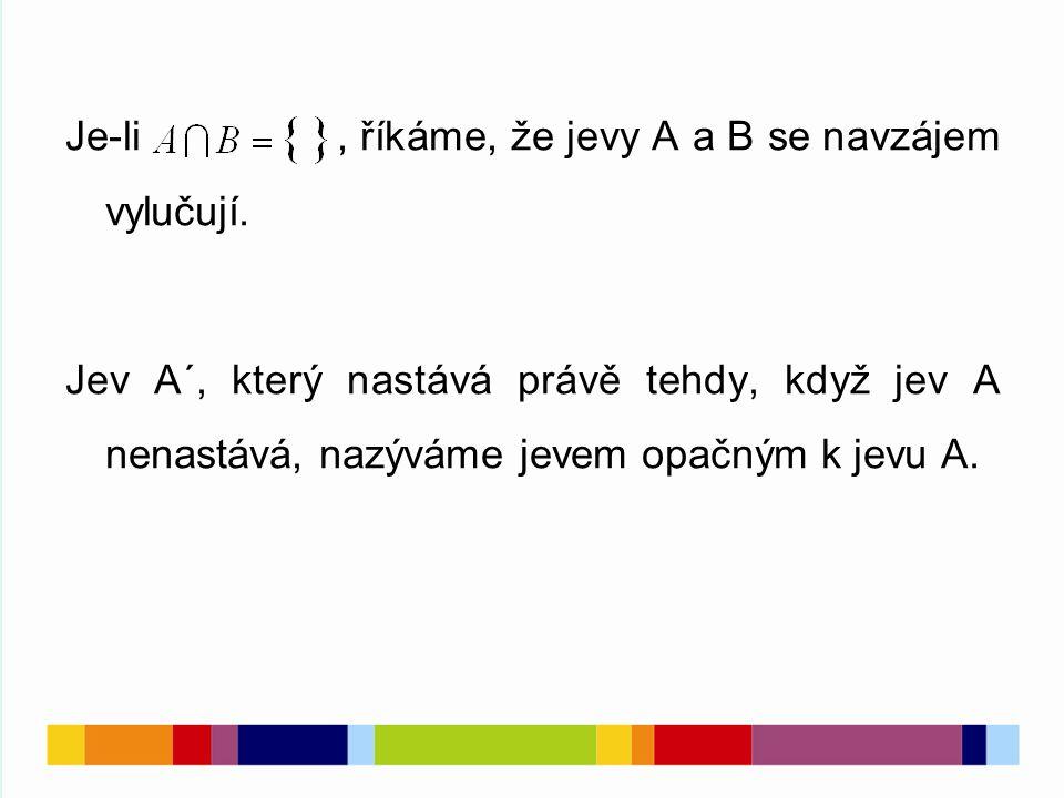Je-li, říkáme, že jevy A a B se navzájem vylučují. Jev A´, který nastává právě tehdy, když jev A nenastává, nazýváme jevem opačným k jevu A.