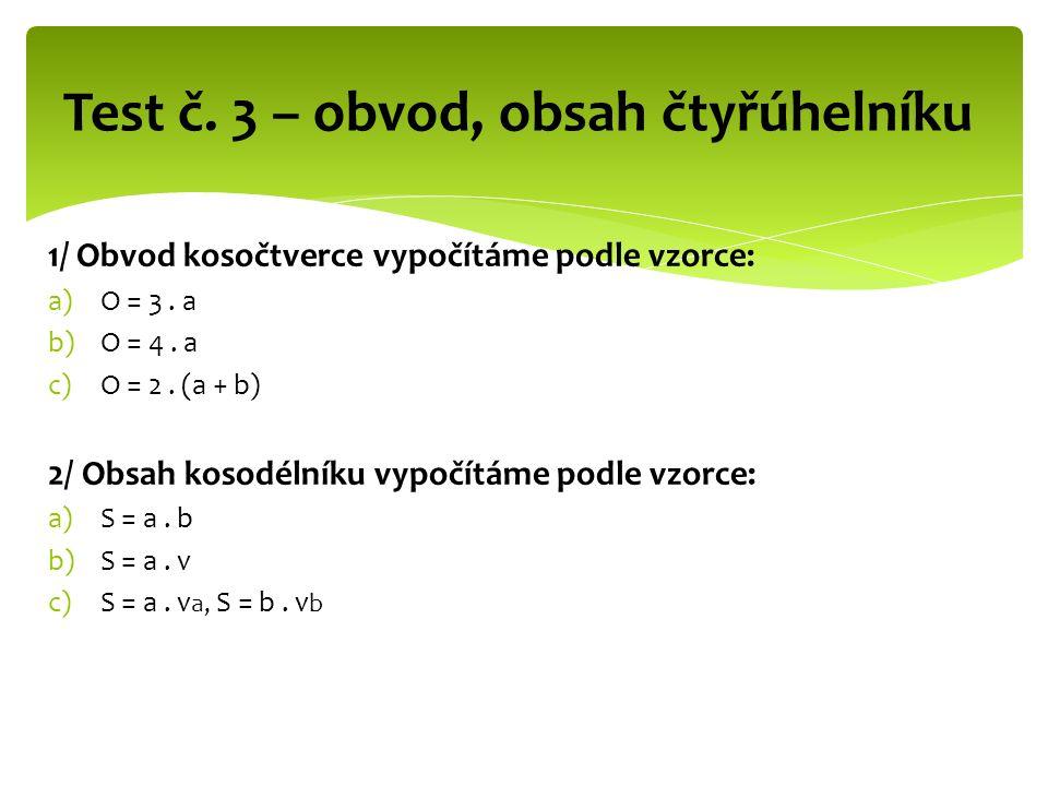 1/ Obvod kosočtverce vypočítáme podle vzorce: a)O = 3.