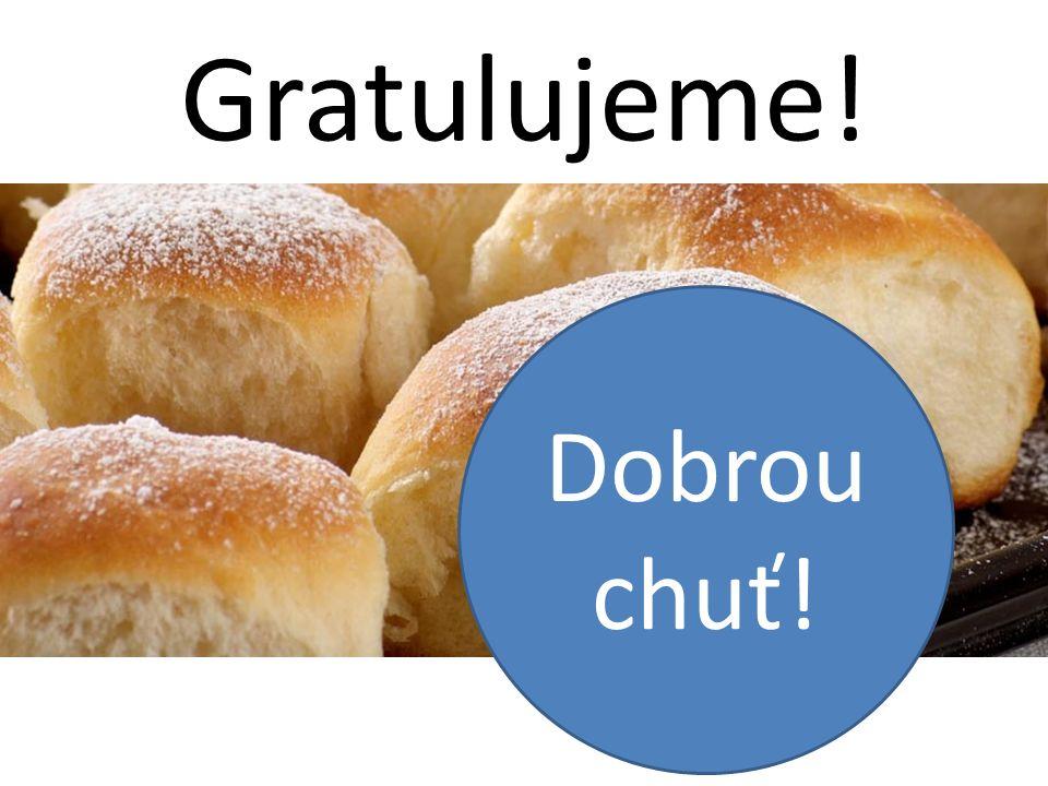 Gratulujeme! Dobrou chuť!