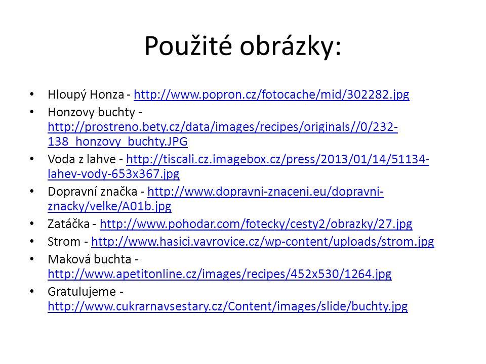 Použité obrázky: Hloupý Honza - http://www.popron.cz/fotocache/mid/302282.jpghttp://www.popron.cz/fotocache/mid/302282.jpg Honzovy buchty - http://pro