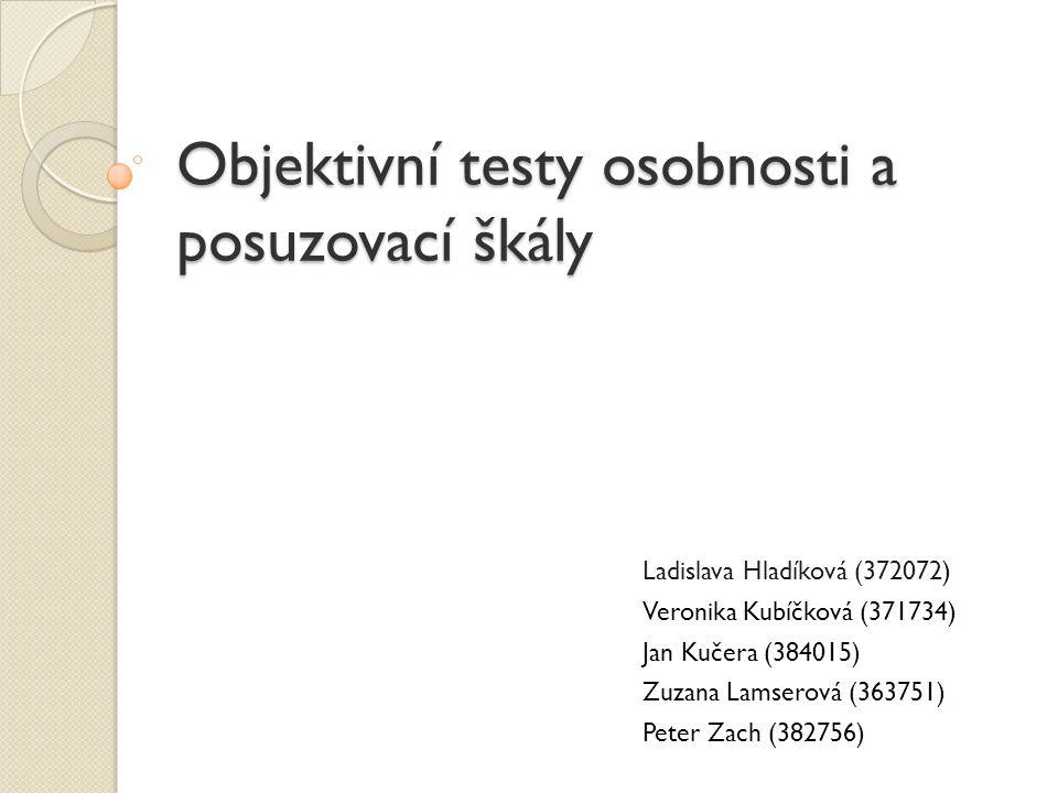 Objektivní testy osobnosti a posuzovací škály Ladislava Hladíková (372072) Veronika Kubíčková (371734) Jan Kučera (384015) Zuzana Lamserová (363751) P