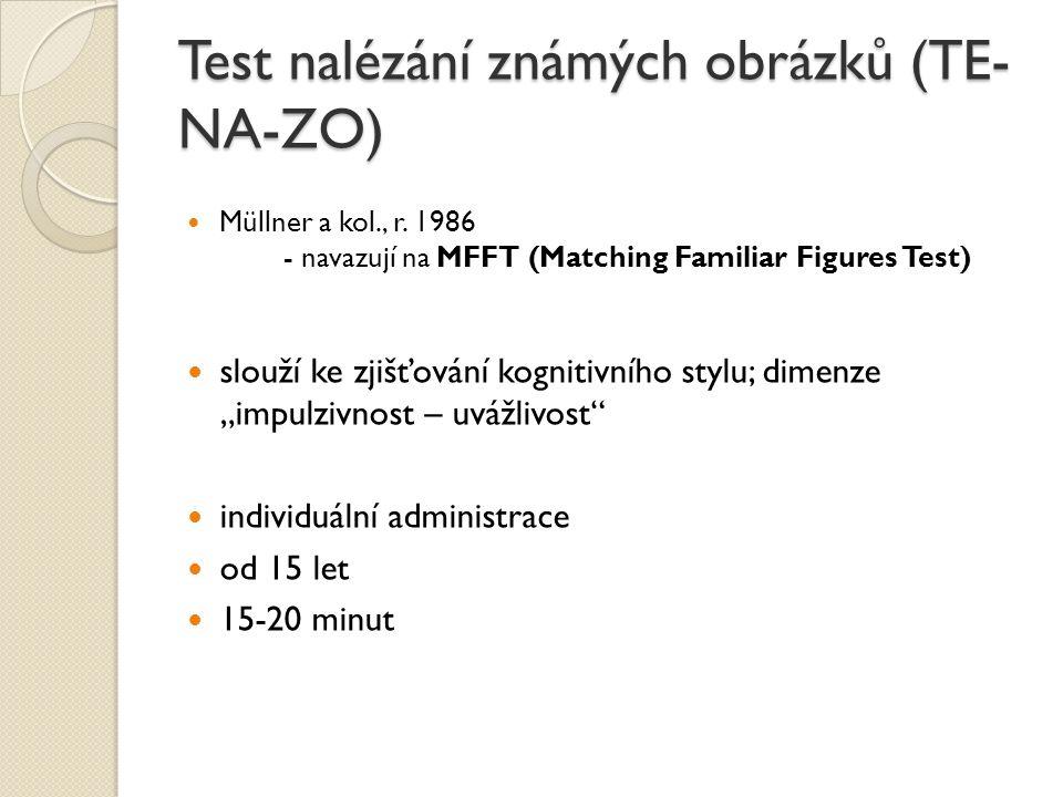 Test nalézání známých obrázků (TE- NA-ZO) Müllner a kol., r. 1986 - navazují na MFFT (Matching Familiar Figures Test) slouží ke zjišťování kognitivníh