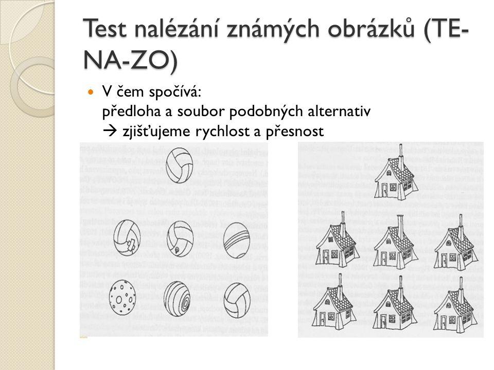 Test nalézání známých obrázků (TE- NA-ZO) V čem spočívá: předloha a soubor podobných alternativ  zjišťujeme rychlost a přesnost