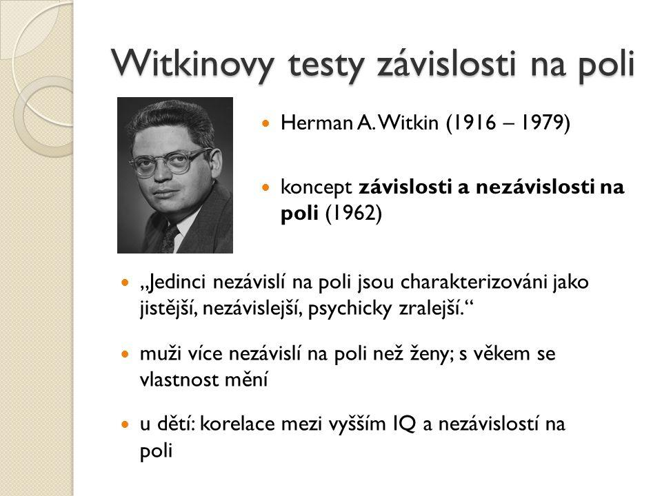 """Witkinovy testy závislosti na poli Herman A. Witkin (1916 – 1979) koncept závislosti a nezávislosti na poli (1962) """"Jedinci nezávislí na poli jsou cha"""