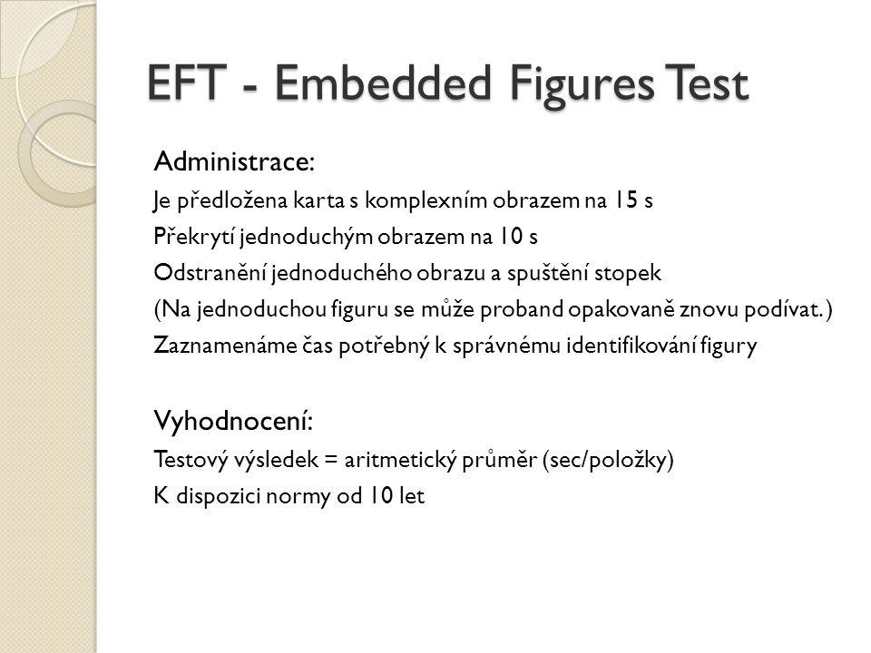 EFT - Embedded Figures Test Administrace: Je předložena karta s komplexním obrazem na 15 s Překrytí jednoduchým obrazem na 10 s Odstranění jednoduchéh