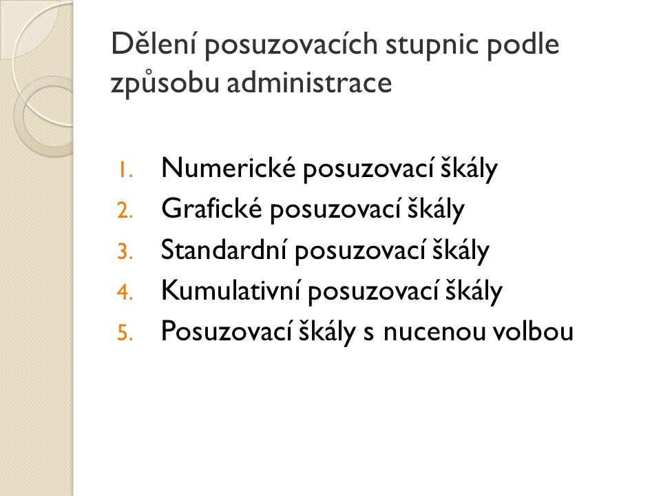 Dělení posuzovacích stupnic podle způsobu administrace 1. Numerické posuzovací škály 2. Grafické posuzovací škály 3. Standardní posuzovací škály 4. Ku