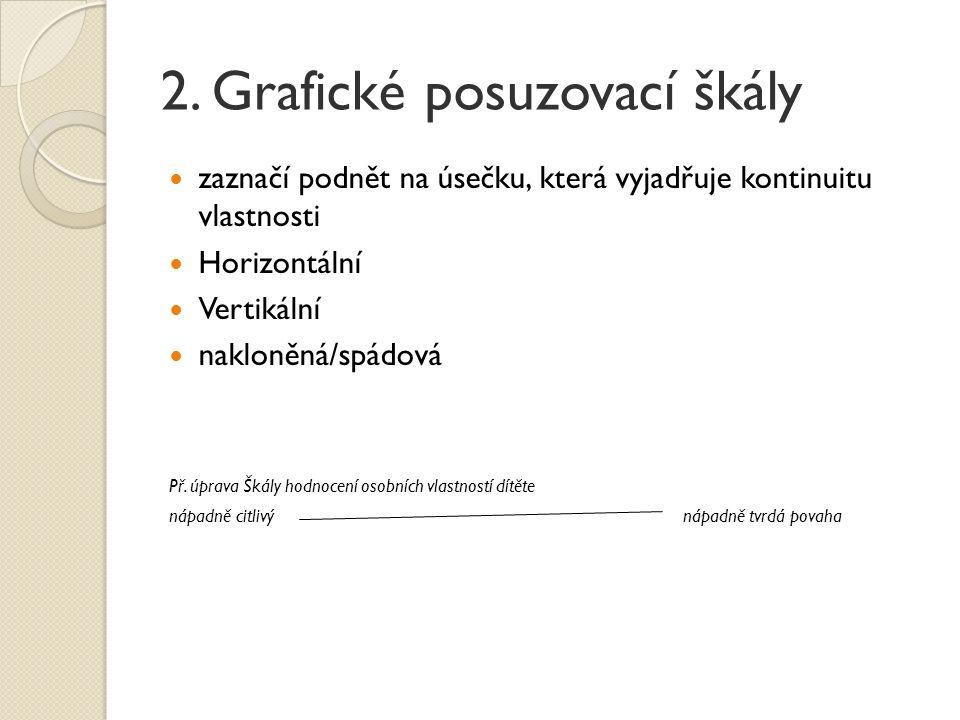 2. Grafické posuzovací škály zaznačí podnět na úsečku, která vyjadřuje kontinuitu vlastnosti Horizontální Vertikální nakloněná/spádová Př. úprava Škál
