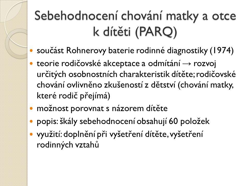 Sebehodnocení chování matky a otce k dítěti (PARQ) součást Rohnerovy baterie rodinné diagnostiky (1974) teorie rodičovské akceptace a odmítání → rozvo