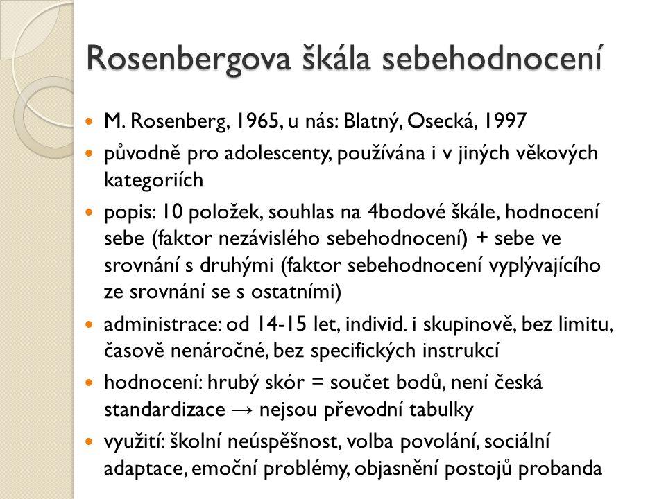 Rosenbergova škála sebehodnocení M. Rosenberg, 1965, u nás: Blatný, Osecká, 1997 původně pro adolescenty, používána i v jiných věkových kategoriích po