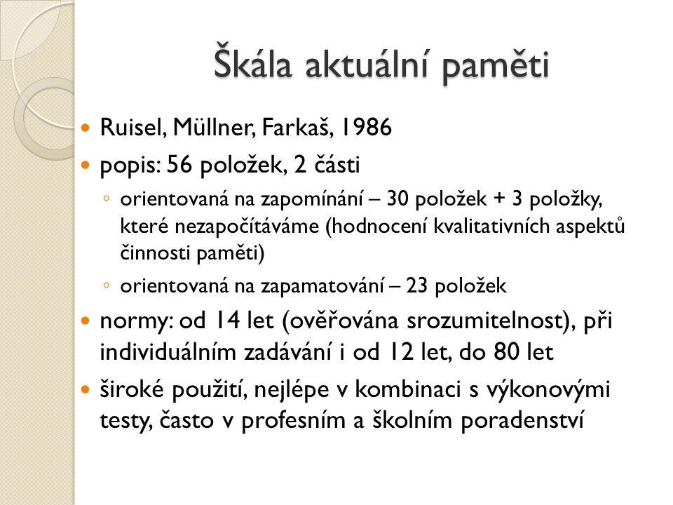 Škála aktuální paměti Ruisel, Müllner, Farkaš, 1986 popis: 56 položek, 2 části ◦ orientovaná na zapomínání – 30 položek + 3 položky, které nezapočítáv