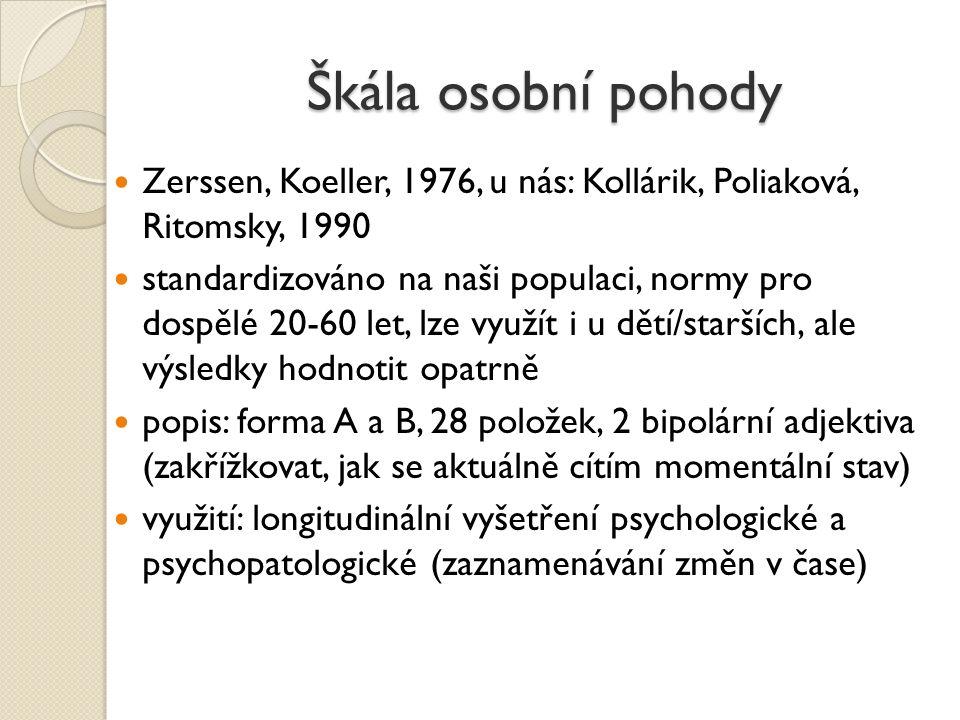 Škála osobní pohody Zerssen, Koeller, 1976, u nás: Kollárik, Poliaková, Ritomsky, 1990 standardizováno na naši populaci, normy pro dospělé 20-60 let,