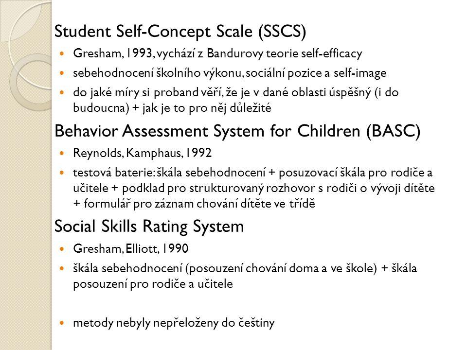Student Self-Concept Scale (SSCS) Gresham, 1993, vychází z Bandurovy teorie self-efficacy sebehodnocení školního výkonu, sociální pozice a self-image