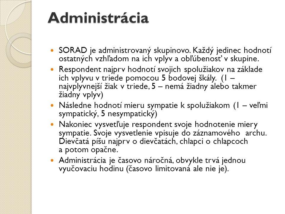 Administrácia SORAD je administrovaný skupinovo. Každý jedinec hodnotí ostatných vzhľadom na ich vplyv a obľúbenosť v skupine. Respondent najprv hodno
