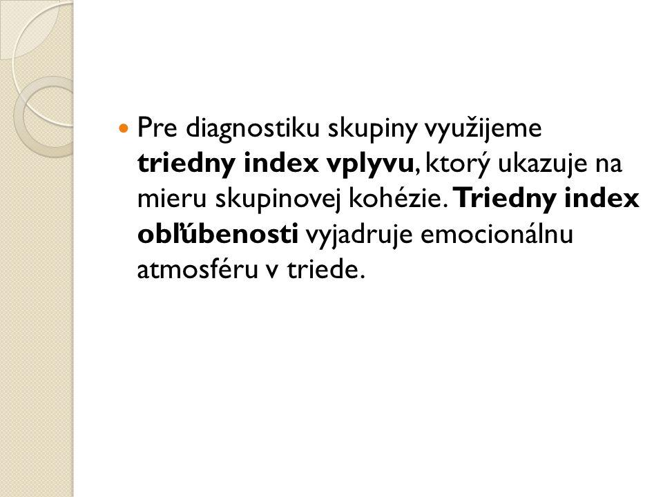 Pre diagnostiku skupiny využijeme triedny index vplyvu, ktorý ukazuje na mieru skupinovej kohézie. Triedny index obľúbenosti vyjadruje emocionálnu atm