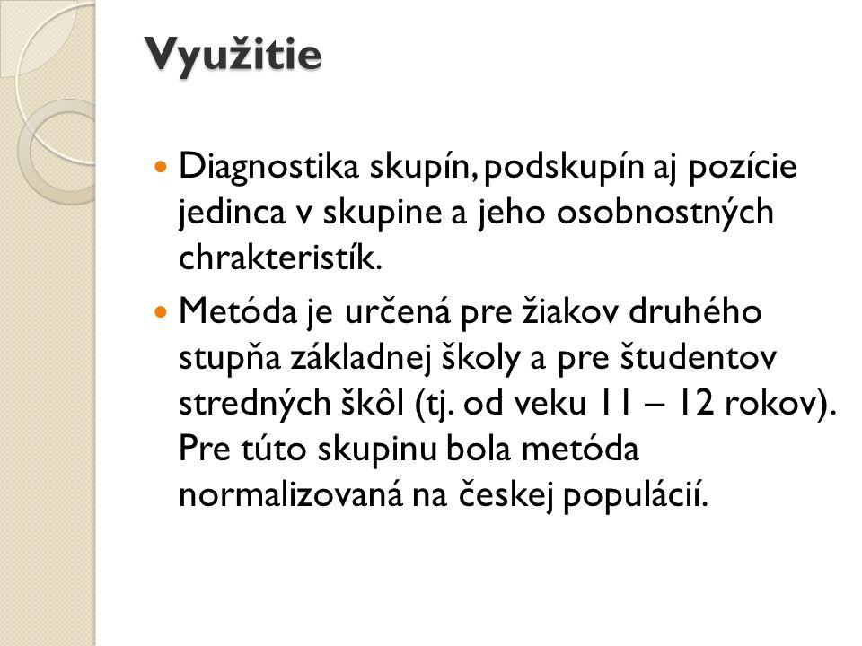 Využitie Diagnostika skupín, podskupín aj pozície jedinca v skupine a jeho osobnostných chrakteristík. Metóda je určená pre žiakov druhého stupňa zákl