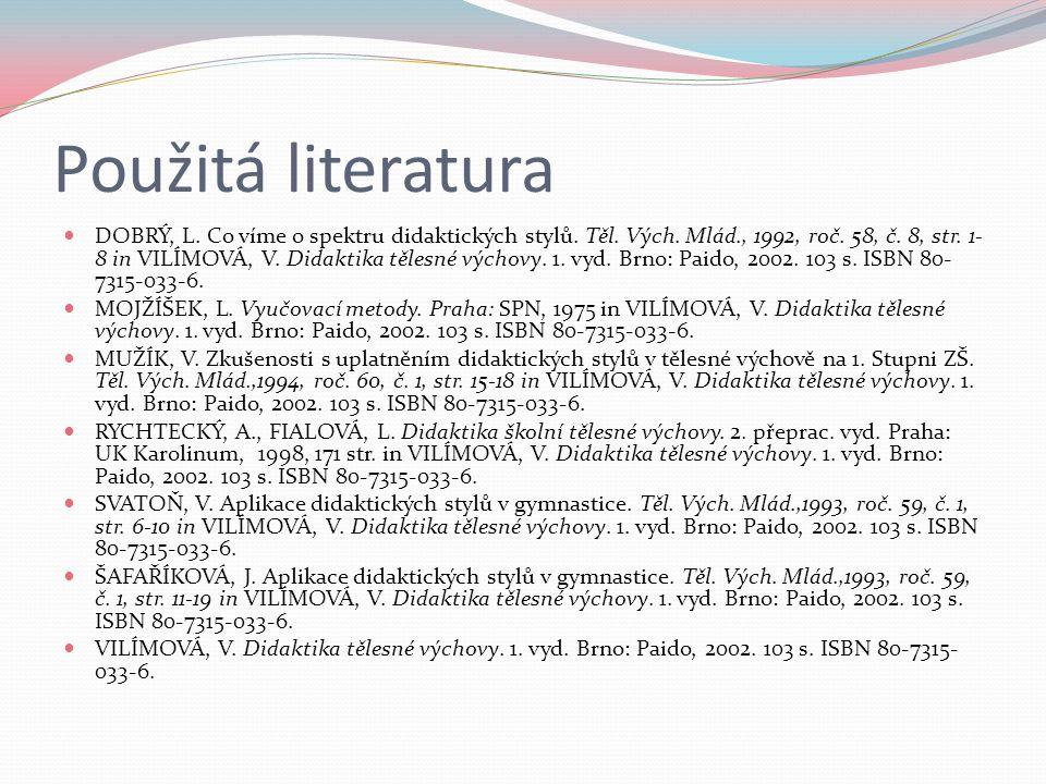 Použitá literatura DOBRÝ, L. Co víme o spektru didaktických stylů. Těl. Vých. Mlád., 1992, roč. 58, č. 8, str. 1- 8 in VILÍMOVÁ, V. Didaktika tělesné