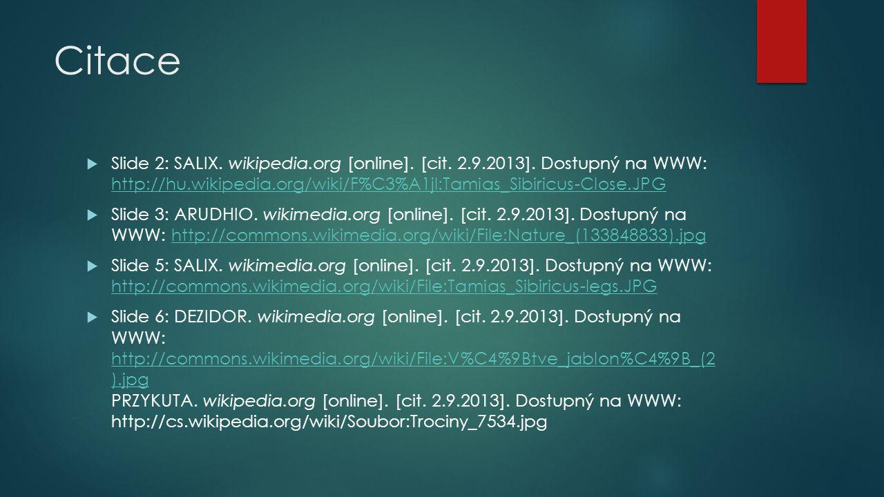 Citace  Slide 2: SALIX. wikipedia.org [online]. [cit. 2.9.2013]. Dostupný na WWW: http://hu.wikipedia.org/wiki/F%C3%A1jl:Tamias_Sibiricus-Close.JPG h