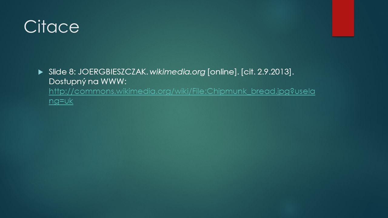 Citace  Slide 8: JOERGBIESZCZAK. wikimedia.org [online]. [cit. 2.9.2013]. Dostupný na WWW: http://commons.wikimedia.org/wiki/File:Chipmunk_bread.jpg?