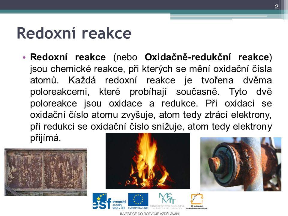 Redoxní reakce Redoxní reakce (nebo Oxidačně-redukční reakce) jsou chemické reakce, při kterých se mění oxidační čísla atomů. Každá redoxní reakce je