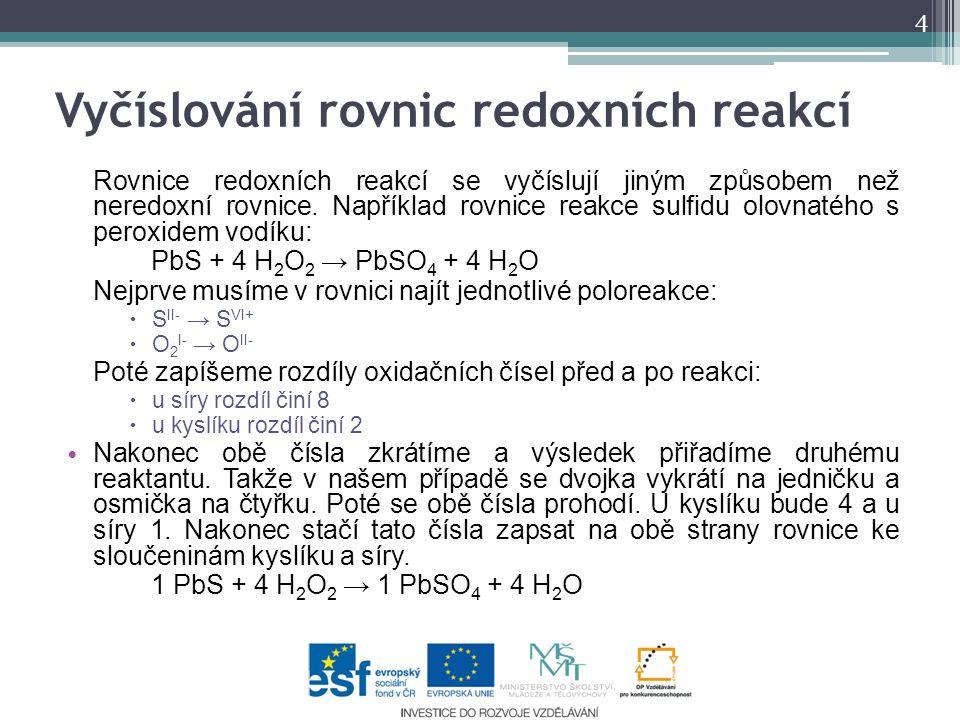 Vyčíslování rovnic redoxních reakcí Rovnice redoxních reakcí se vyčíslují jiným způsobem než neredoxní rovnice. Například rovnice reakce sulfidu olovn