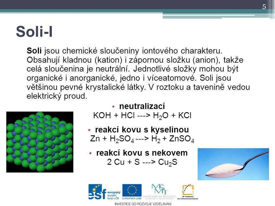 Soli-I Soli jsou chemické sloučeniny iontového charakteru. Obsahují kladnou (kation) i zápornou složku (anion), takže celá sloučenina je neutrální. Je