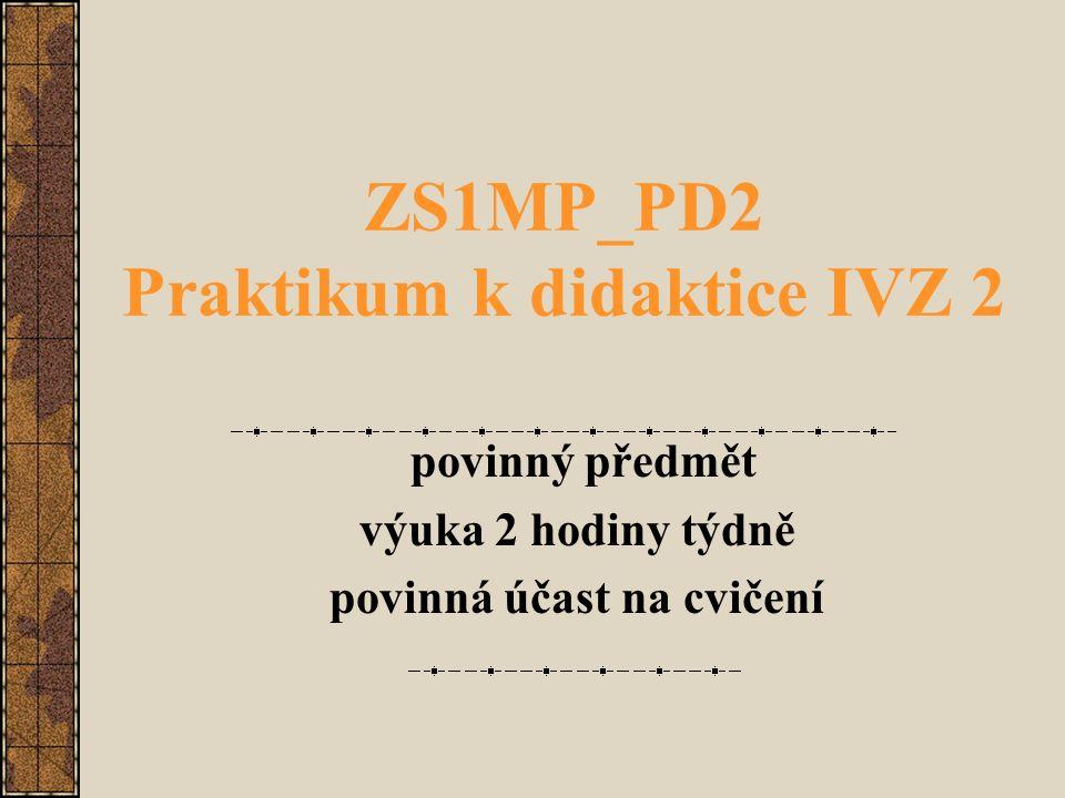 ZS1MP_PD2 Praktikum k didaktice IVZ 2 povinný předmět výuka 2 hodiny týdně povinná účast na cvičení