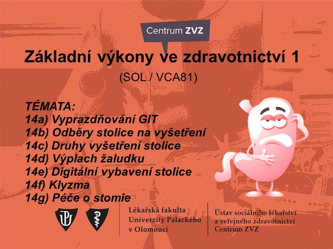 Základní výkony ve zdravotnictví 1 (SOL / VCA81) TÉMATA: 14a) Vyprazdňování GIT 14b) Odběry stolice na vyšetření 14c) Druhy vyšetření stolice 14d) Výp