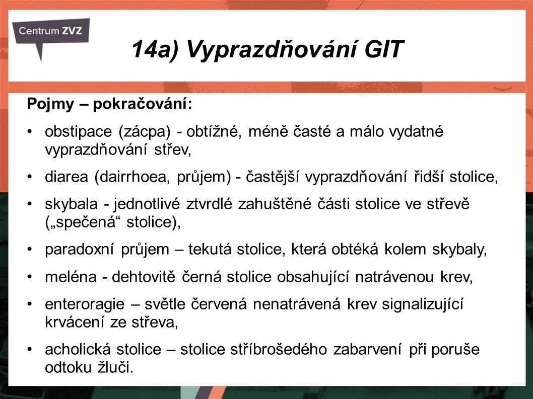 14a) Vyprazdňování GIT Pojmy – pokračování: obstipace (zácpa) - obtížné, méně časté a málo vydatné vyprazdňování střev, diarea (dairrhoea, průjem) - č