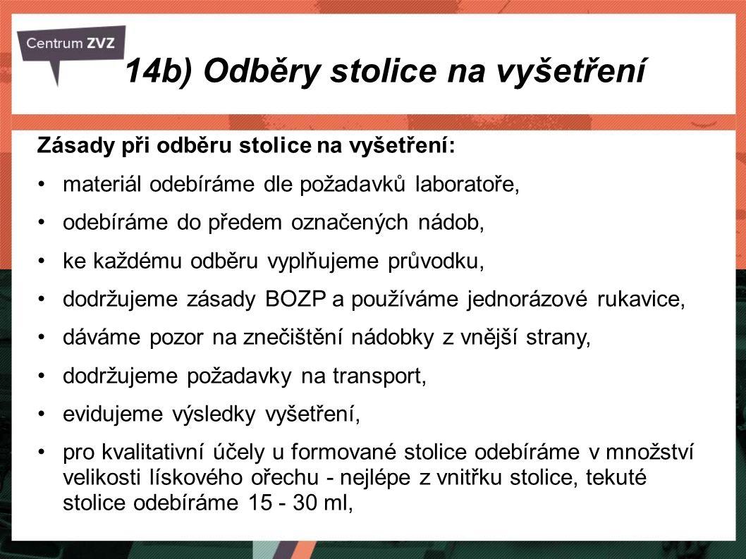 14b) Odběry stolice na vyšetření Zásady při odběru stolice na vyšetření: materiál odebíráme dle požadavků laboratoře, odebíráme do předem označených n