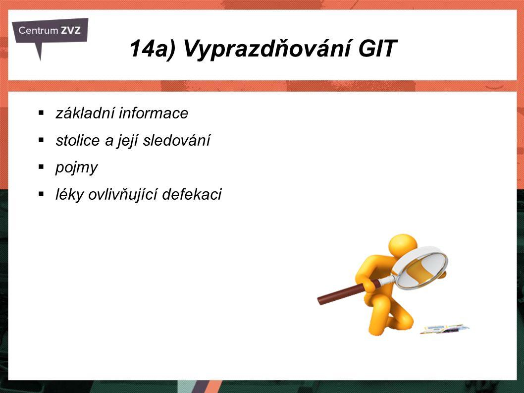 14a) Vyprazdňování GIT Defekace = vyprazdňování tlustého střeva, -zvracení, výplach žaludku, -frekvence vyprazdňování  individuální.