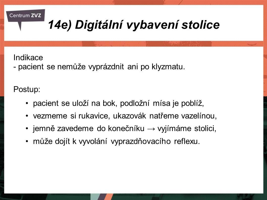 14e) Digitální vybavení stolice Indikace - pacient se nemůže vyprázdnit ani po klyzmatu. Postup: pacient se uloží na bok, podložní mísa je poblíž, vez