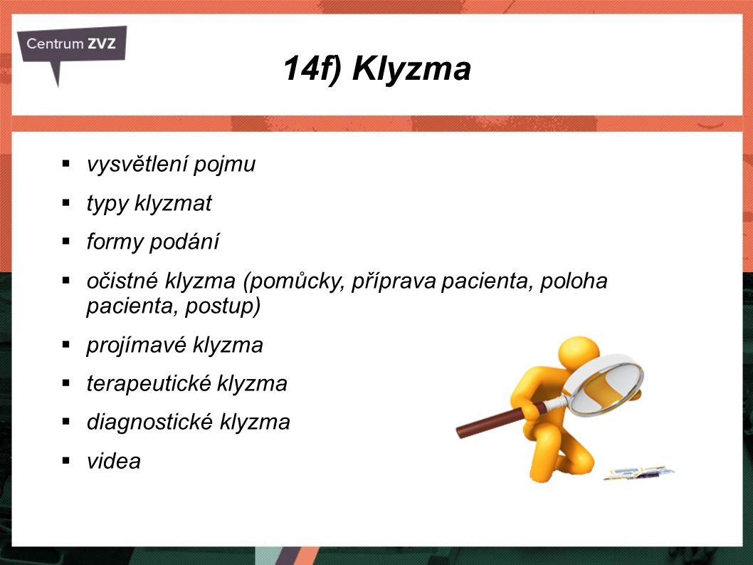 14f) Klyzma  vysvětlení pojmu  typy klyzmat  formy podání  očistné klyzma (pomůcky, příprava pacienta, poloha pacienta, postup)  projímavé klyzma