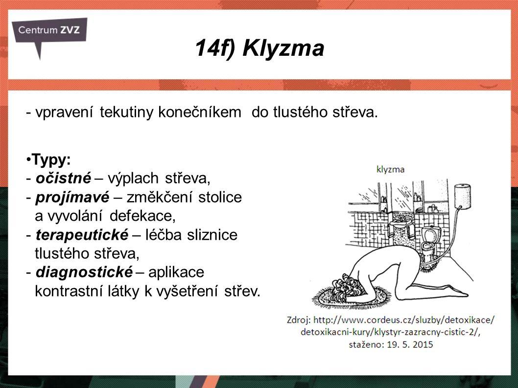 14f) Klyzma Formy podání: očistné – velké množství tekutiny (1 – 1,5 l), mikroklyzma – malé množství léčebné látky 0,5 l (např.: Yal), kapénkové – po kapkách jako infuze.