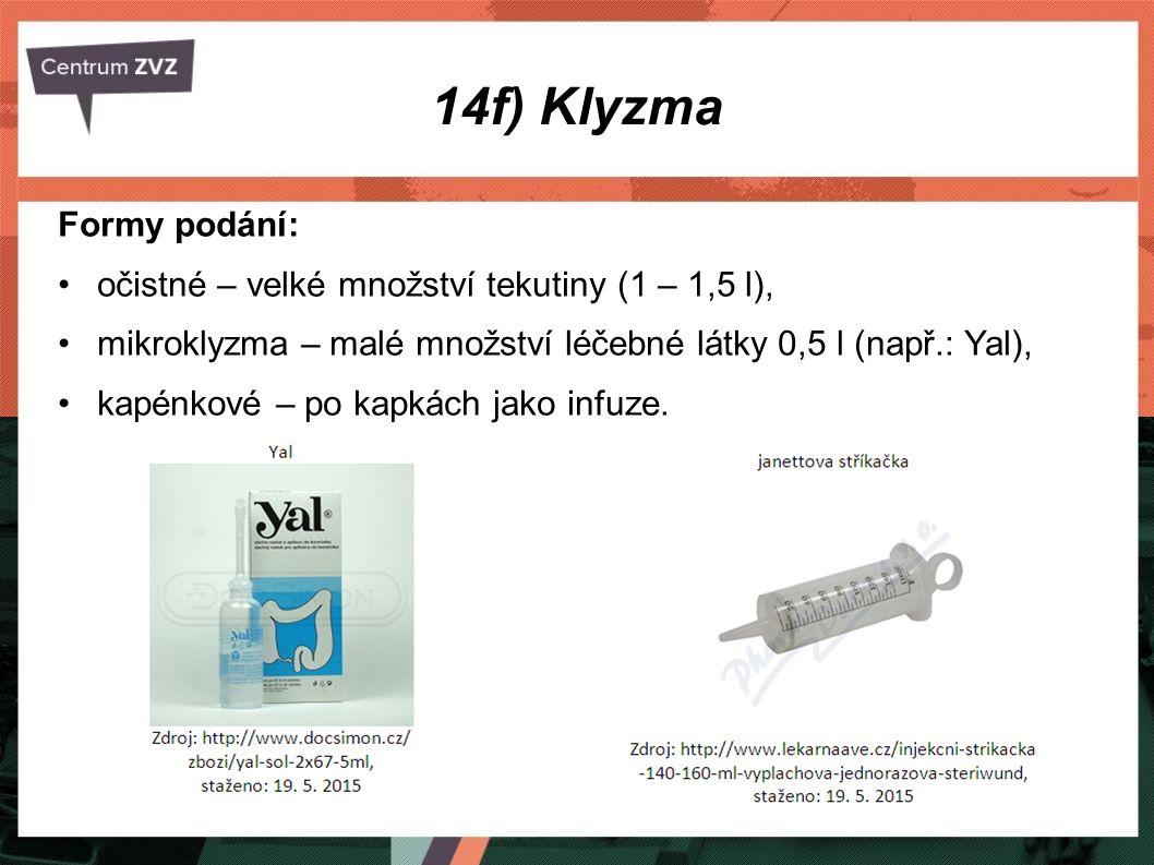 14f) Klyzma Formy podání: očistné – velké množství tekutiny (1 – 1,5 l), mikroklyzma – malé množství léčebné látky 0,5 l (např.: Yal), kapénkové – po