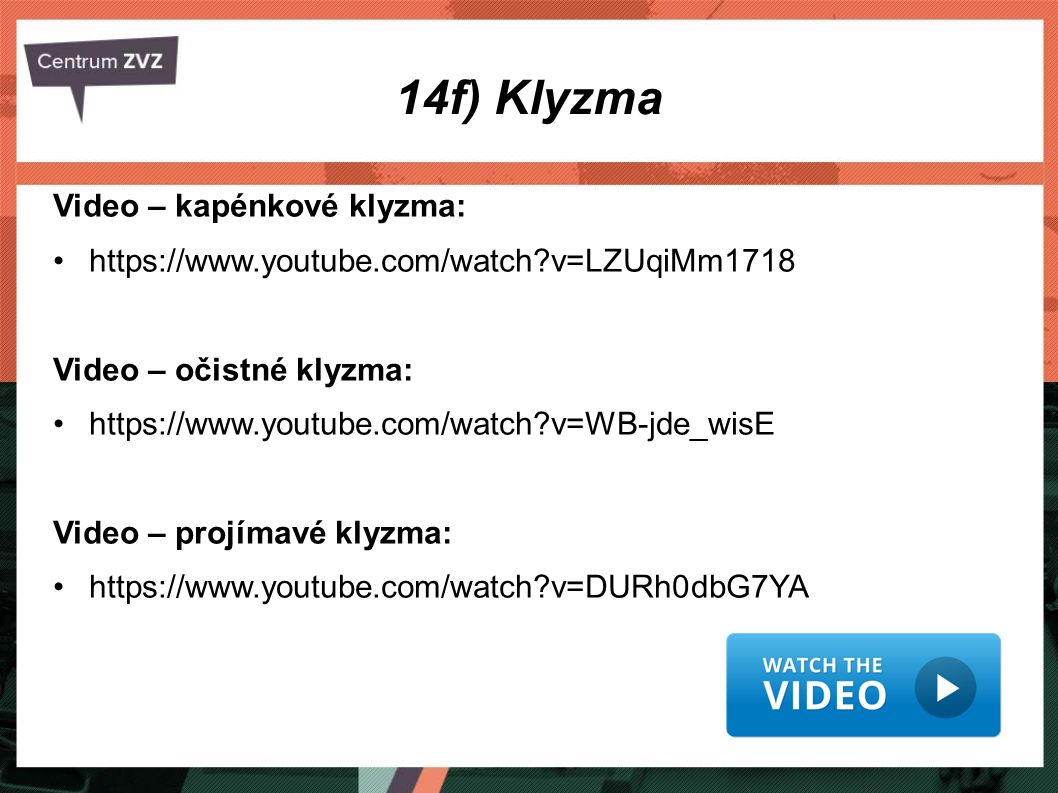 14f) Klyzma Video – kapénkové klyzma: https://www.youtube.com/watch?v=LZUqiMm1718 Video – očistné klyzma: https://www.youtube.com/watch?v=WB-jde_wisE