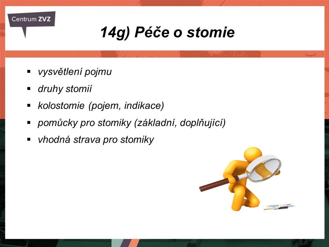 14g) Péče o stomie  vysvětlení pojmu  druhy stomií  kolostomie (pojem, indikace)  pomůcky pro stomiky (základní, doplňující)  vhodná strava pro s