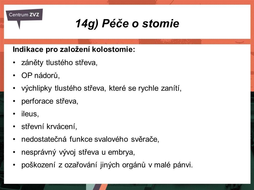 14g) Péče o stomie Indikace pro založení kolostomie: záněty tlustého střeva, OP nádorů, výchlipky tlustého střeva, které se rychle zanítí, perforace s