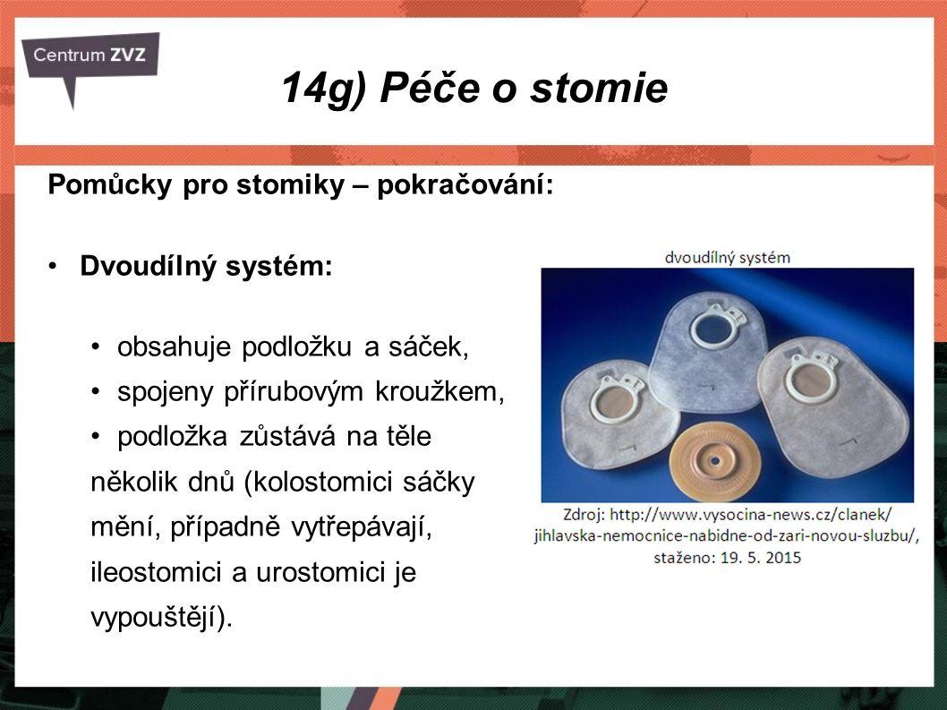 14g) Péče o stomie Pomůcky pro stomiky – pokračování: Dvoudílný systém: obsahuje podložku a sáček, spojeny přírubovým kroužkem, podložka zůstává na tě