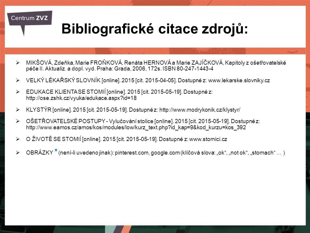 Bibliografické citace zdrojů:  MIKŠOVÁ, Zdeňka, Marie FROŇKOVÁ, Renáta HERNOVÁ a Marie ZAJÍČKOVÁ, Kapitoly z ošetřovatelské péče II. Aktualiz. a dopl