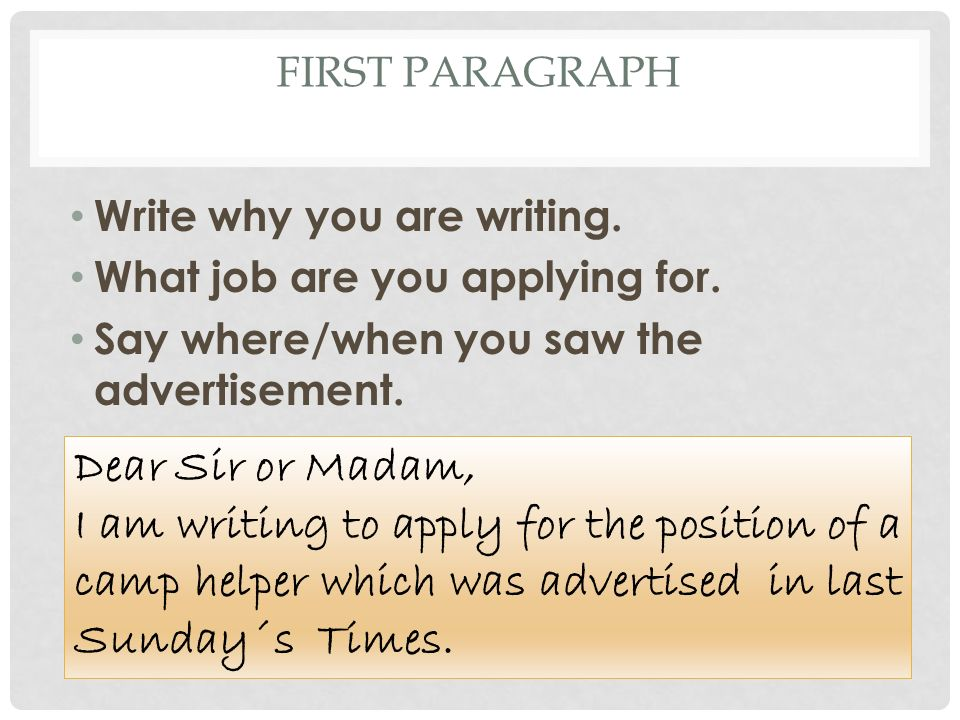 FIRST PARAGRAPH Write why you are writing. What job are you applying for.