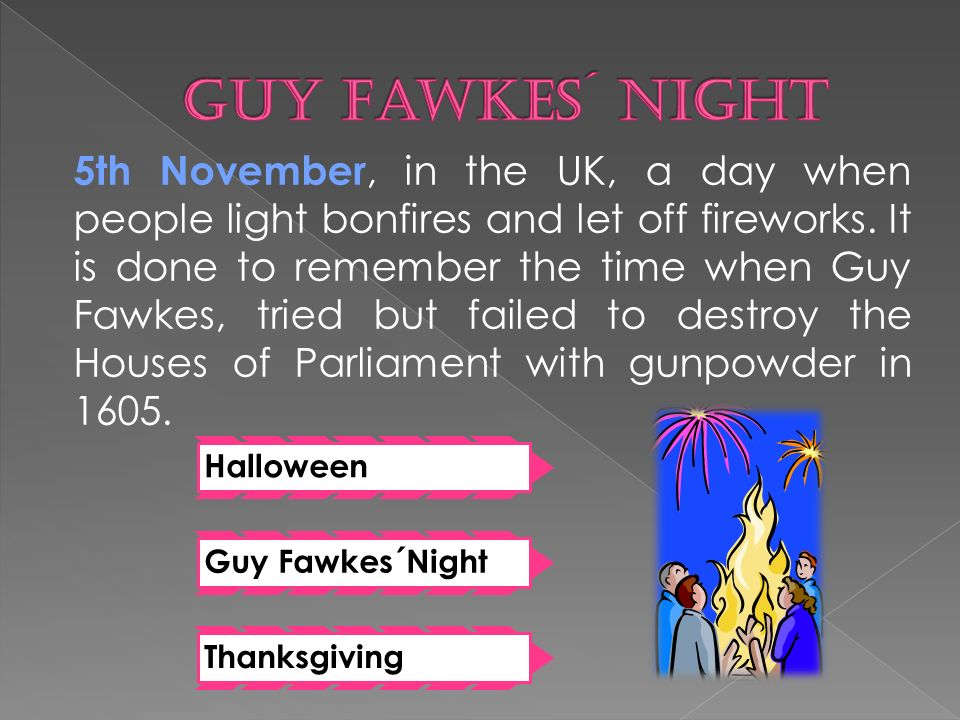 5th November, in the UK, a day when people light bonfires and let off fireworks.