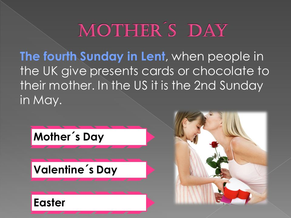 The fourth Sunday in Lent, when people in the UK give presents cards or chocolate to their mother.