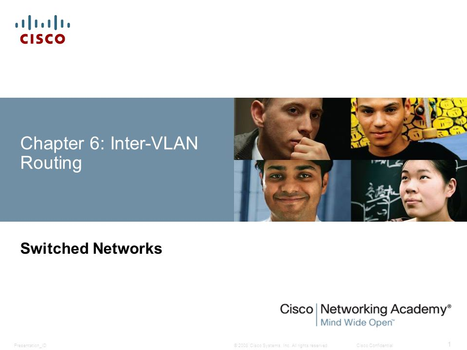 Chapter 6 6.1 Inter-VLAN Routing Configuration 6.2 Troubleshooting Inter-VLAN Routing 6.3 Layer 3 Switching 6.4 Summary