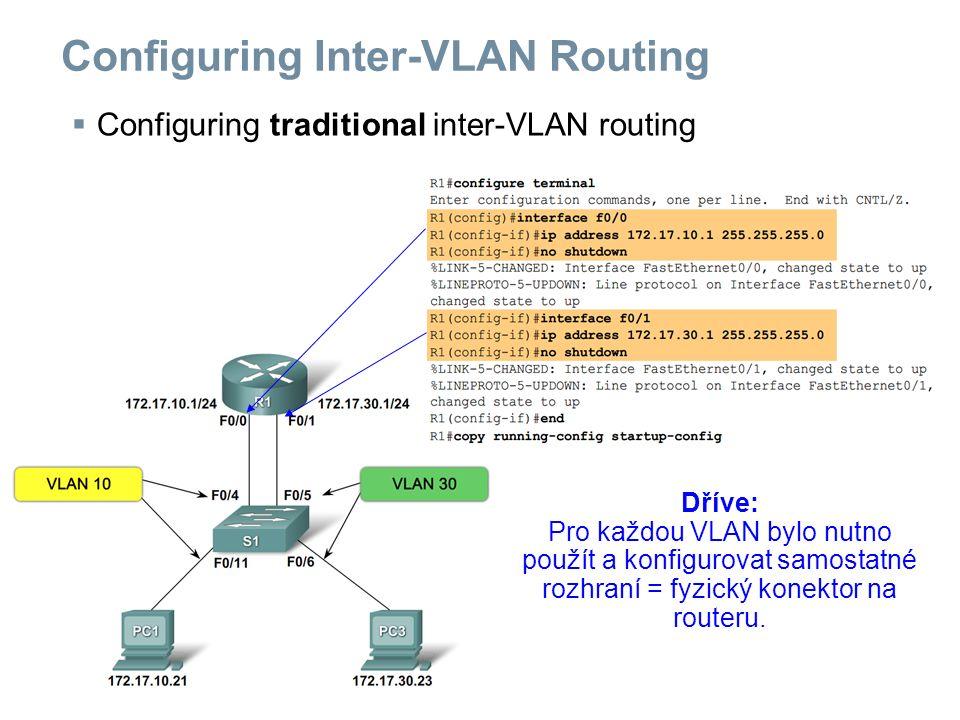 Configuring Inter-VLAN Routing  Configuring inter-VLAN routing with Router-on-a-Stick Nyní: Pro každou VLAN založíme jeden subinterface, dáme mu IP adresu, nastavíme encapsulation......