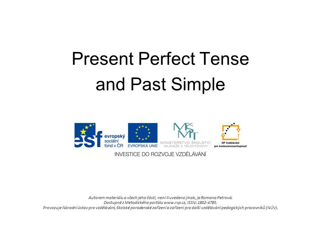 Present Perfect Tense and Past Simple Autorem materiálu a všech jeho částí, není-li uvedeno jinak, je Romana Petrová.