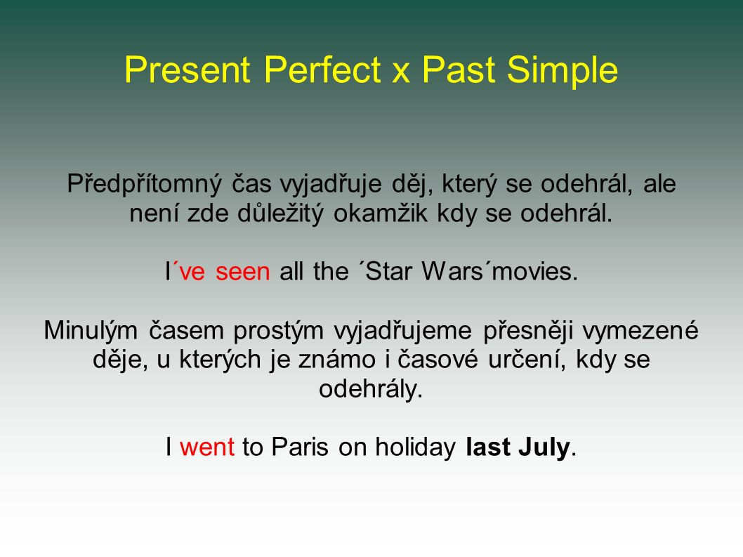 Present Perfect x Past Simple Předpřítomný čas vyjadřuje děj, který se odehrál, ale není zde důležitý okamžik kdy se odehrál.