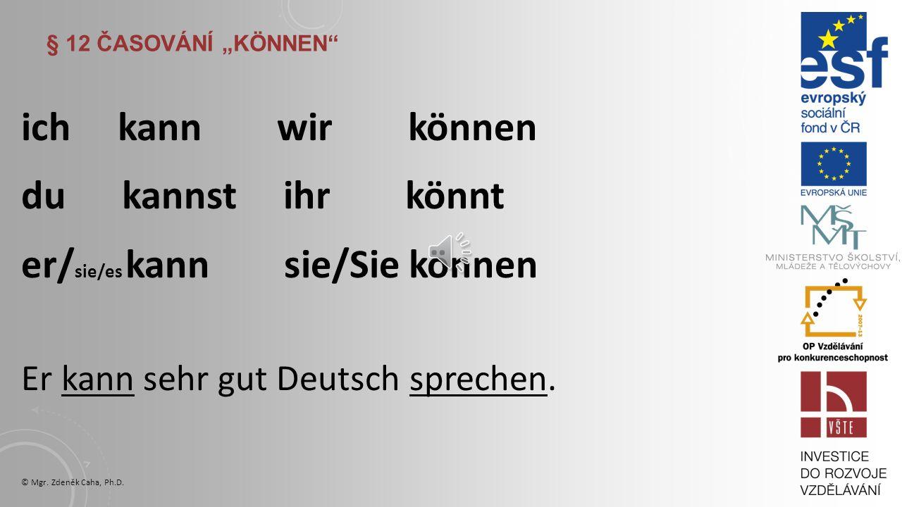 """§ 12 ČASOVÁNÍ """"KÖNNEN ich kann wir können du kannst ihr könnt er/ sie/es kann sie/Sie können Er kann sehr gut Deutsch sprechen."""