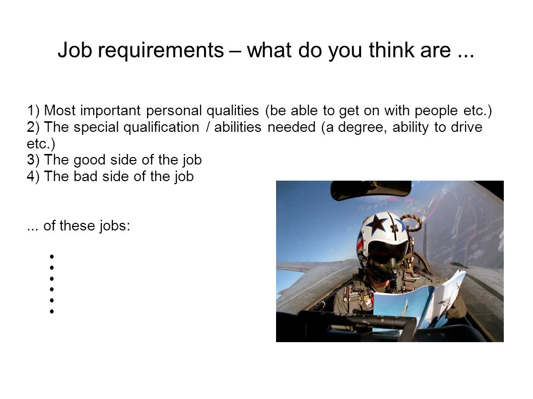 Job requirements – what do you think are... 1) Most important personal qualities (be able to get on with people etc.) 2) The special qualification / a
